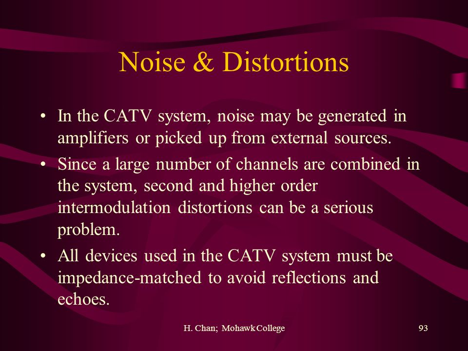 Noise & Distortions In the CATV system, noise may be generated in amplifiers or picked up from external sources.
