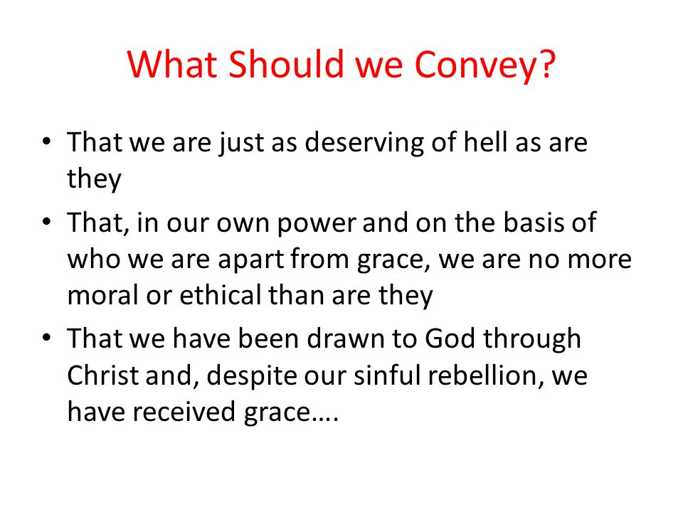 What Should we Convey That we are just as deserving of hell as are they.