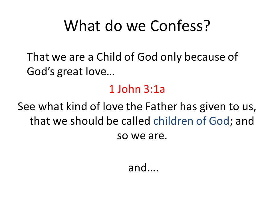 What do we Confess That we are a Child of God only because of God's great love… 1 John 3:1a.