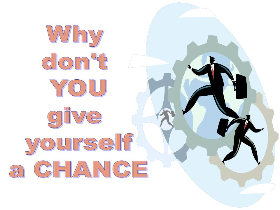 Why don t YOU give yourself a CHANCE