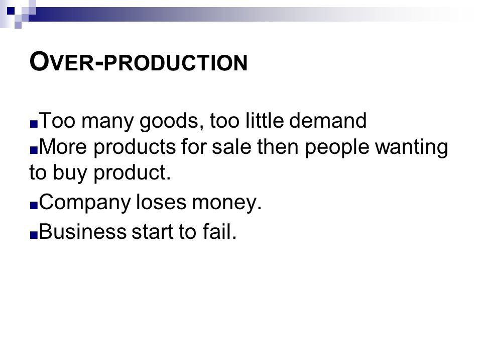 Over-production Too many goods, too little demand