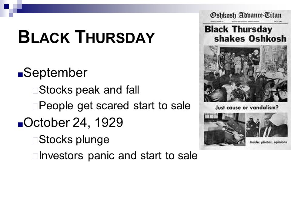 Black Thursday September October 24, 1929 Stocks peak and fall