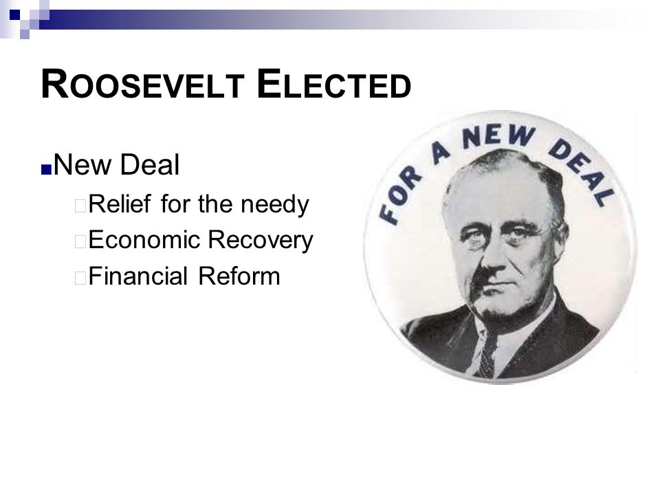 Roosevelt Elected New Deal Relief for the needy Economic Recovery