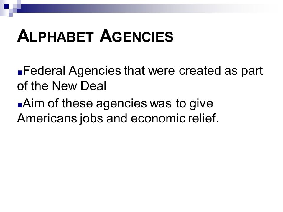 Alphabet Agencies Federal Agencies that were created as part of the New Deal.