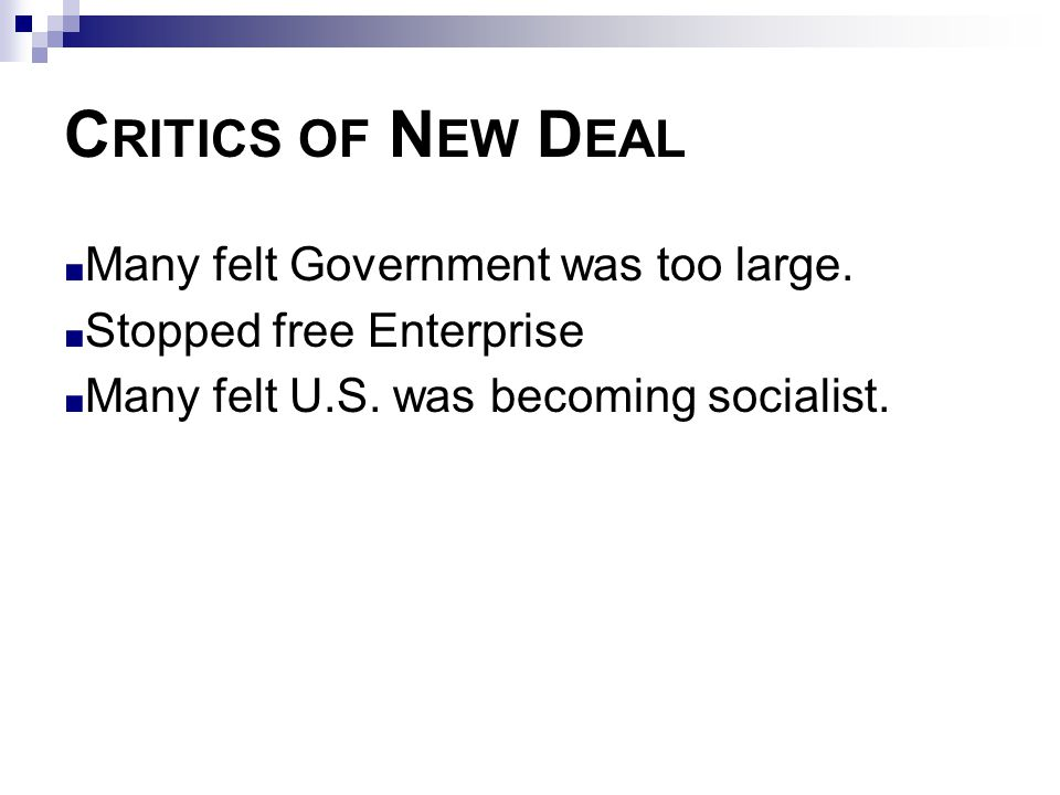 Critics of New Deal Many felt Government was too large.