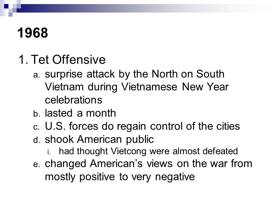 1968 Tet Offensive. surprise attack by the North on South Vietnam during Vietnamese New Year celebrations.