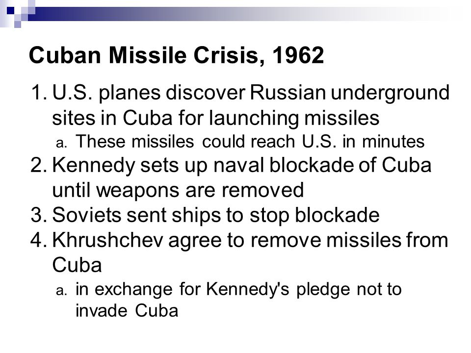 Cuban Missile Crisis, 1962 U.S. planes discover Russian underground sites in Cuba for launching missiles.