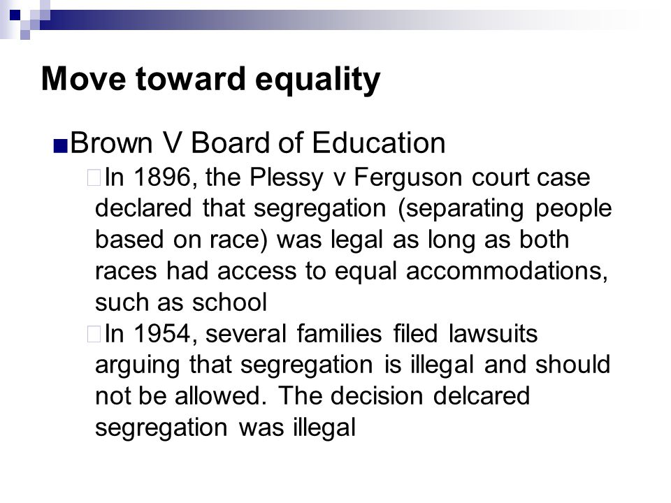 Move toward equality Brown V Board of Education