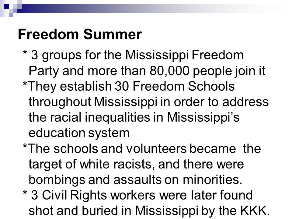 Freedom Summer * 3 groups for the Mississippi Freedom Party and more than 80,000 people join it.