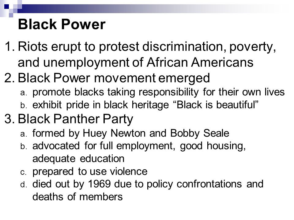 Black Power Riots erupt to protest discrimination, poverty, and unemployment of African Americans. Black Power movement emerged.