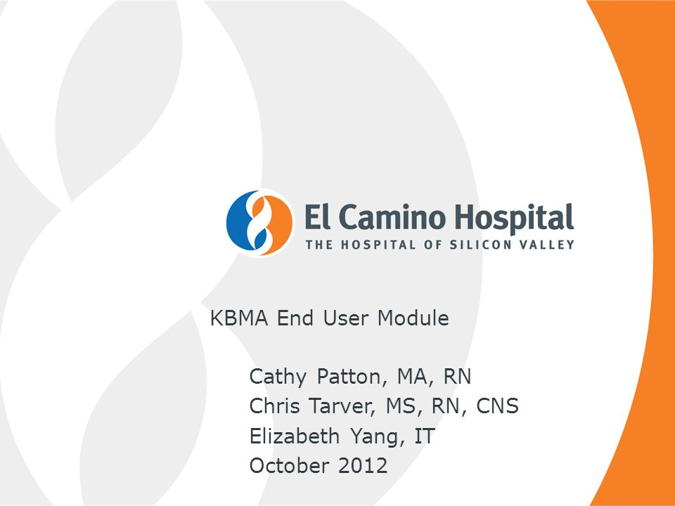 KBMA End User Module Cathy Patton, MA, RN Chris Tarver, MS, RN, CNS Elizabeth Yang, IT October 2012