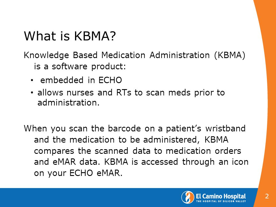 What is KBMA Knowledge Based Medication Administration (KBMA) is a software product: embedded in ECHO.