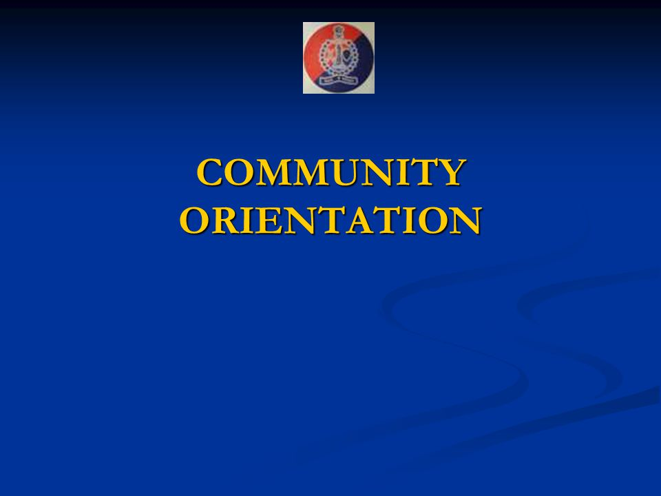 COMMUNITY ORIENTATION