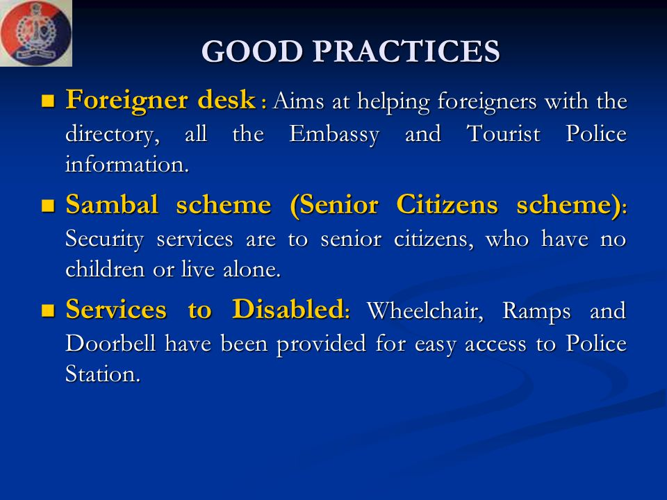 GOOD PRACTICES Foreigner desk : Aims at helping foreigners with the directory, all the Embassy and Tourist Police information.