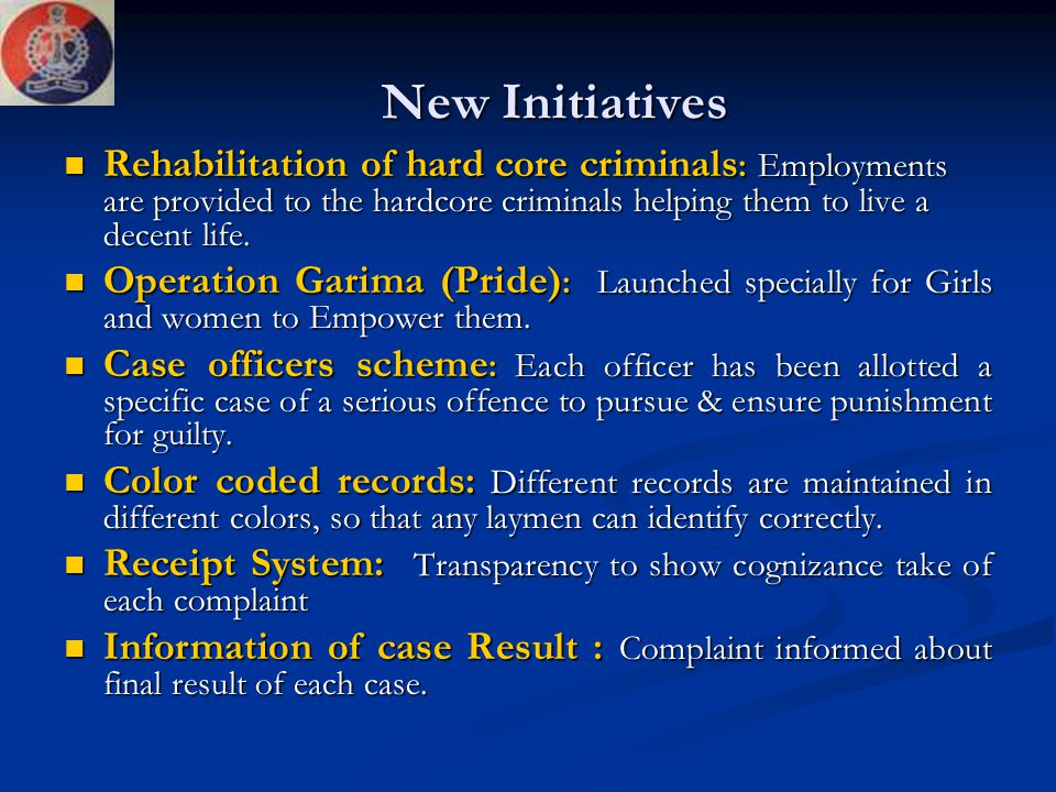 New Initiatives Rehabilitation of hard core criminals: Employments are provided to the hardcore criminals helping them to live a decent life.