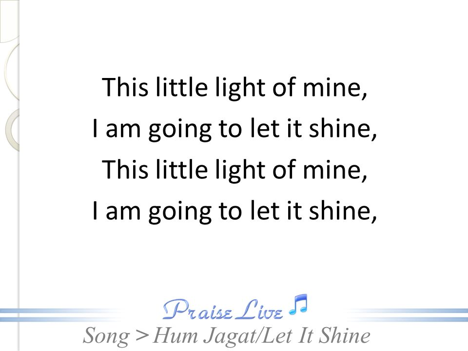 This little light of mine, I am going to let it shine,