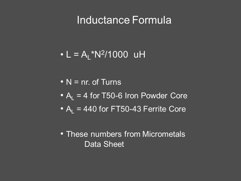 Inductance Formula L = AL*N2/1000 uH N = nr. of Turns