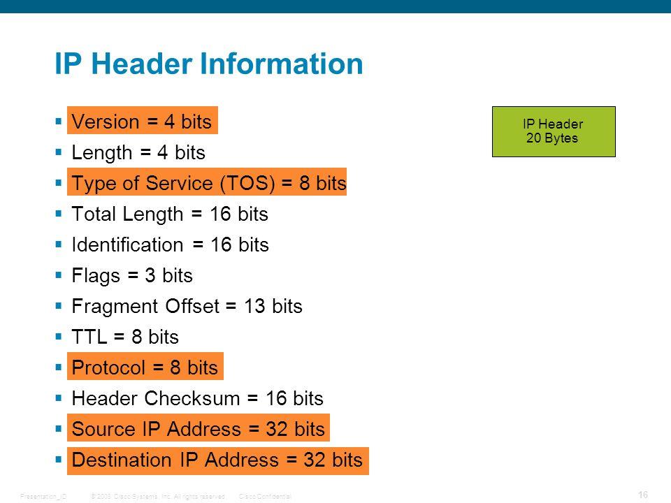 IP Header Information Version = 4 bits Length = 4 bits