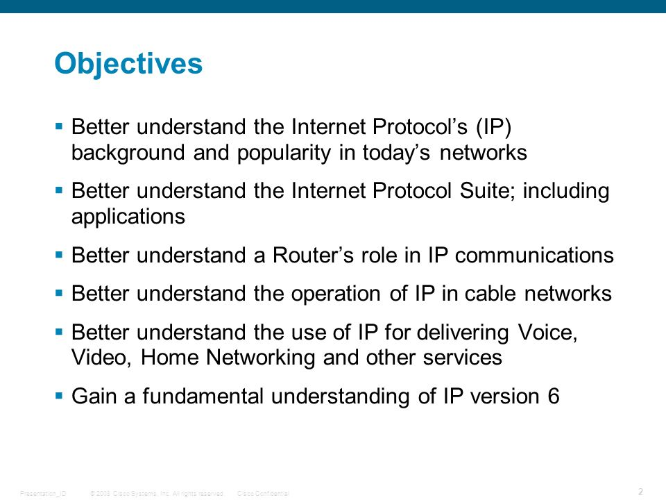 Objectives Better understand the Internet Protocol's (IP) background and popularity in today's networks.