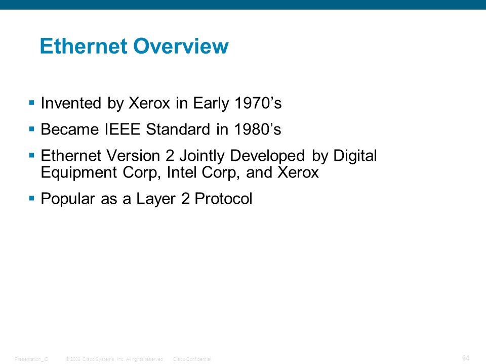 Ethernet Overview Invented by Xerox in Early 1970's