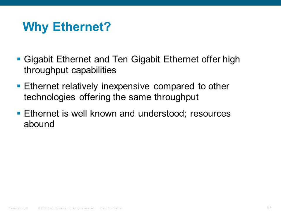 Why Ethernet Gigabit Ethernet and Ten Gigabit Ethernet offer high throughput capabilities.