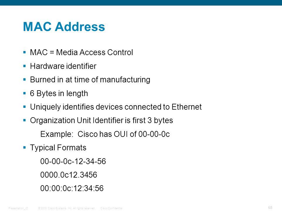 MAC Address MAC = Media Access Control Hardware identifier