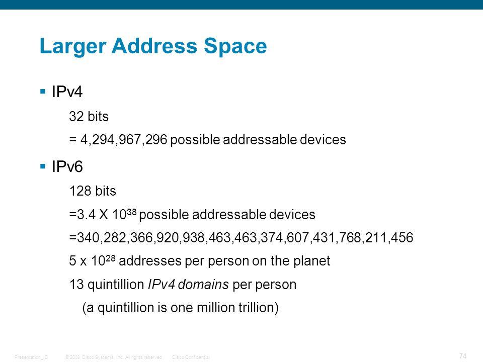 Larger Address Space IPv4 IPv6 32 bits