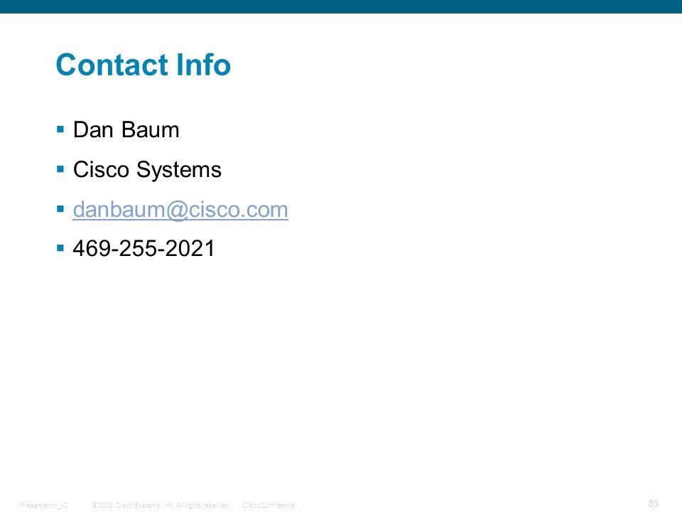 Contact Info Dan Baum Cisco Systems danbaum@cisco.com 469-255-2021
