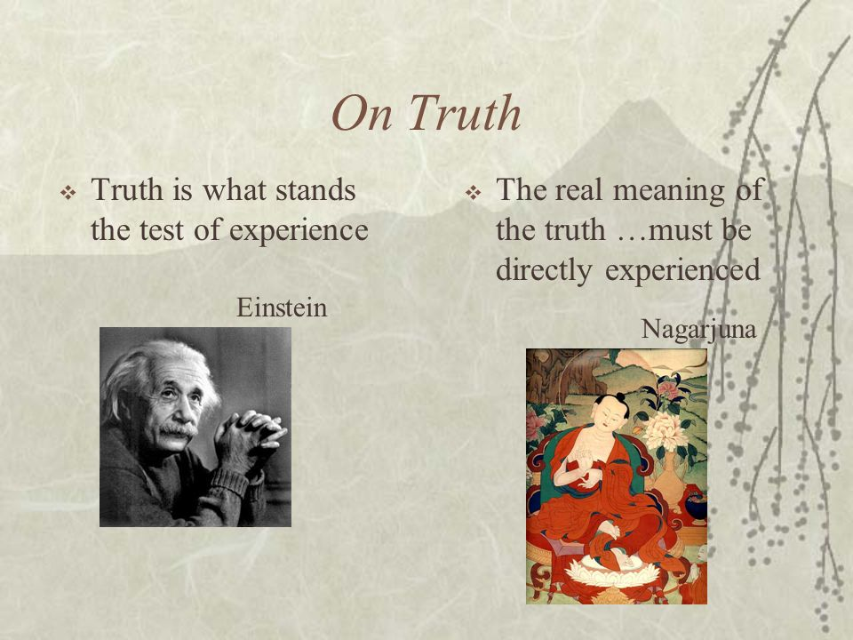 On Truth Truth is what stands the test of experience