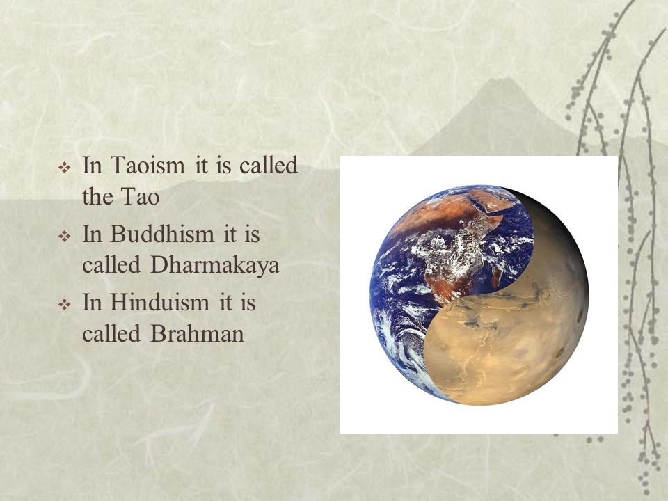 In Taoism it is called the Tao