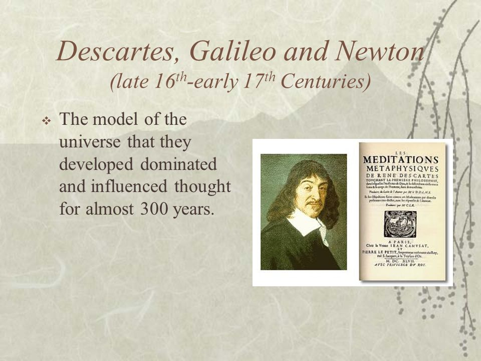 Descartes, Galileo and Newton (late 16th-early 17th Centuries)