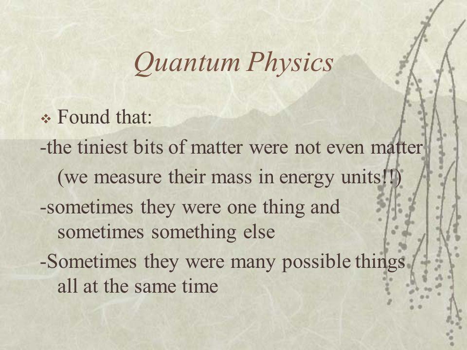 Quantum Physics Found that: