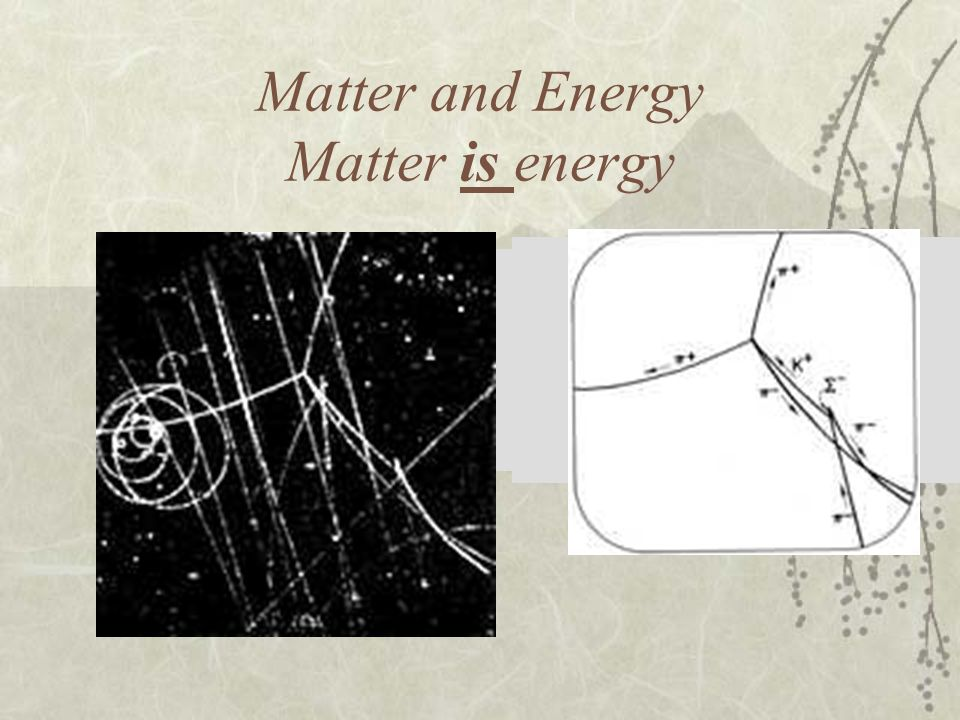 Matter and Energy Matter is energy