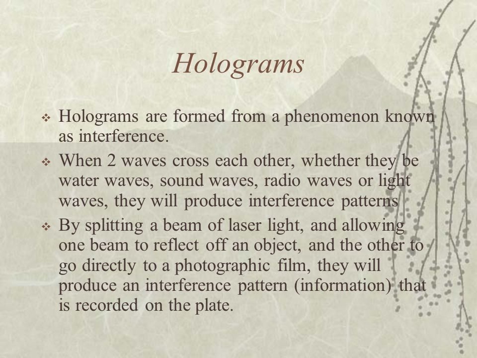 Holograms Holograms are formed from a phenomenon known as interference.