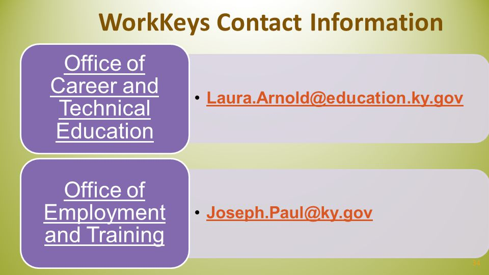WorkKeys Contact Information Office of Career and Technical Education. Laura.Arnold@education.ky.gov.