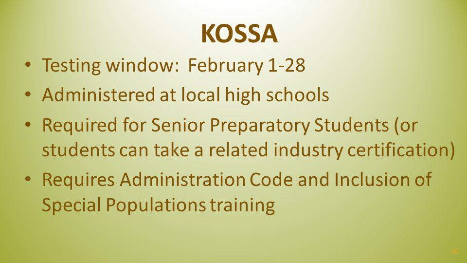 KOSSA Testing window: February 1-28 Administered at local high schools