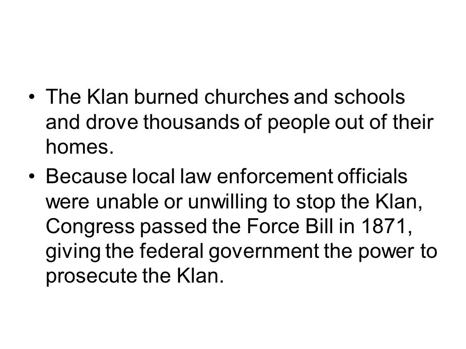 The Klan burned churches and schools and drove thousands of people out of their homes.