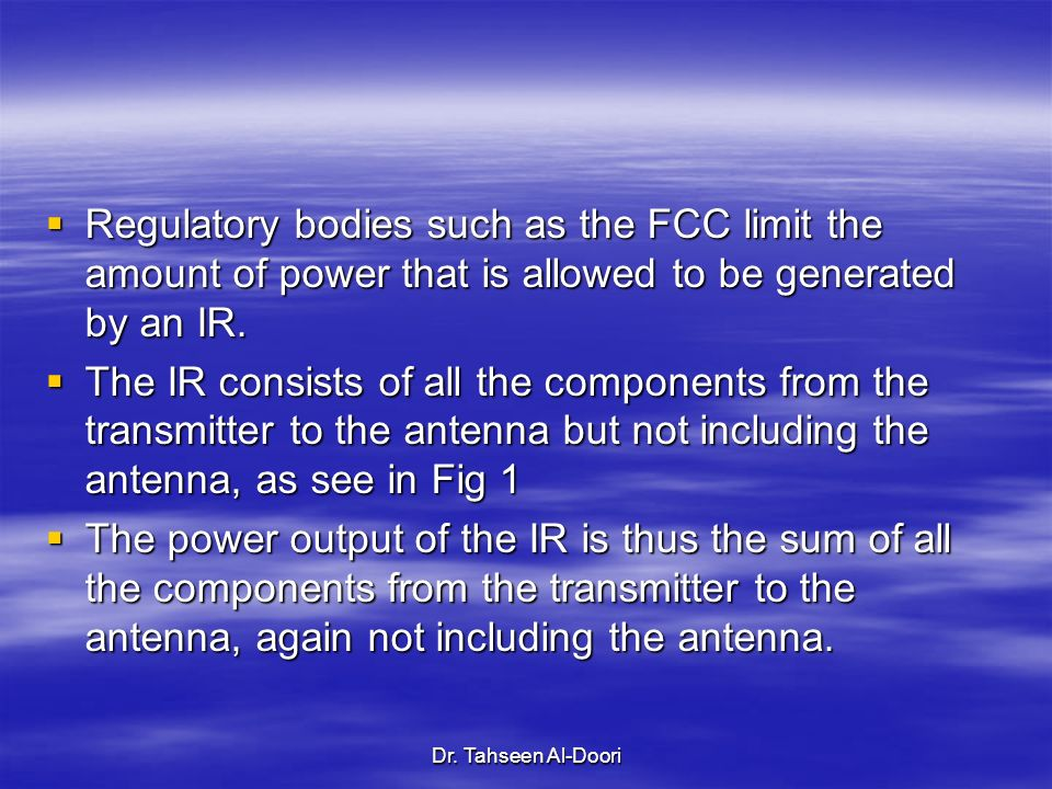 Regulatory bodies such as the FCC limit the amount of power that is allowed to be generated by an IR.