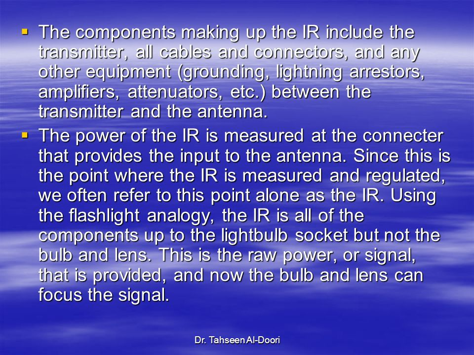 The components making up the IR include the transmitter, all cables and connectors, and any other equipment (grounding, lightning arrestors, amplifiers, attenuators, etc.) between the transmitter and the antenna.