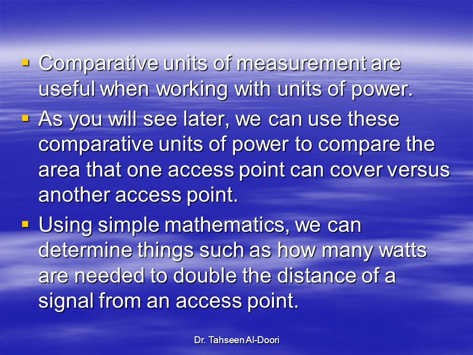 Comparative units of measurement are useful when working with units of power.