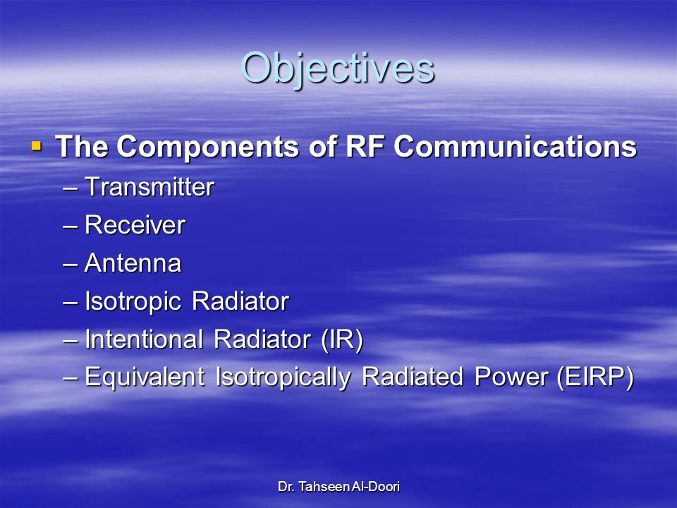 Objectives The Components of RF Communications Transmitter Receiver