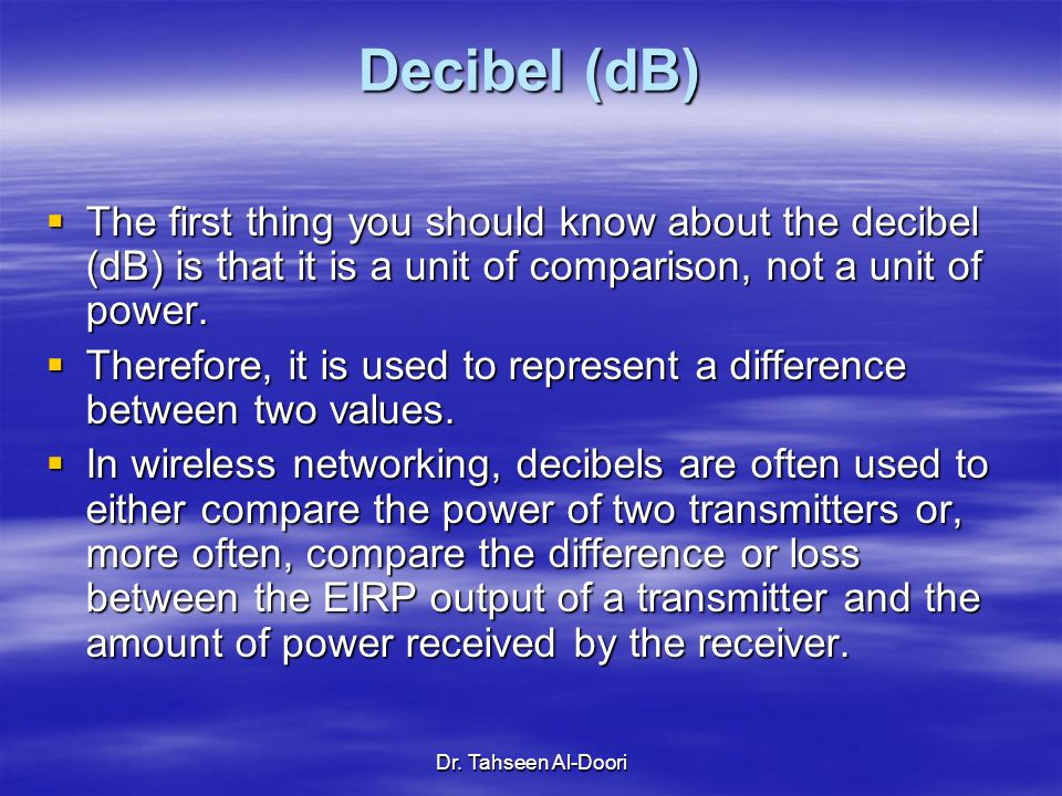 Decibel (dB) The first thing you should know about the decibel (dB) is that it is a unit of comparison, not a unit of power.