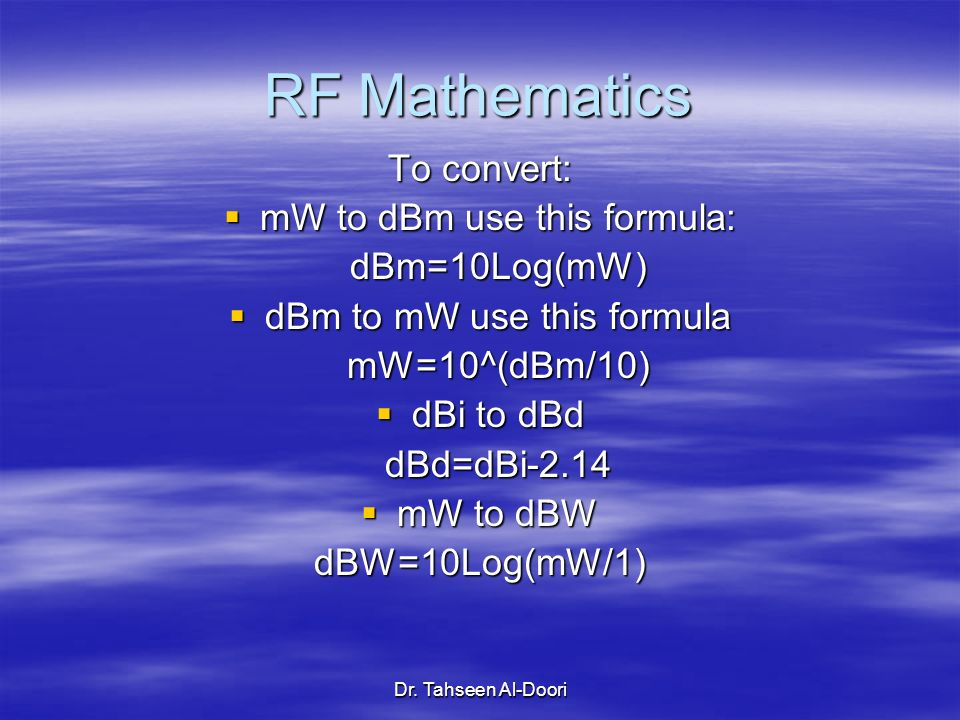 RF Mathematics To convert: mW to dBm use this formula: dBm=10Log(mW)