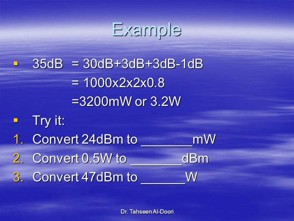 Example 35dB = 30dB+3dB+3dB-1dB = 1000x2x2x0.8 =3200mW or 3.2W Try it: