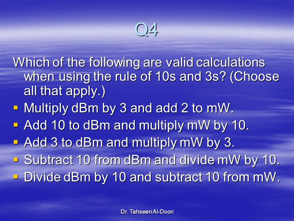 Q4 Which of the following are valid calculations when using the rule of 10s and 3s (Choose all that apply.)