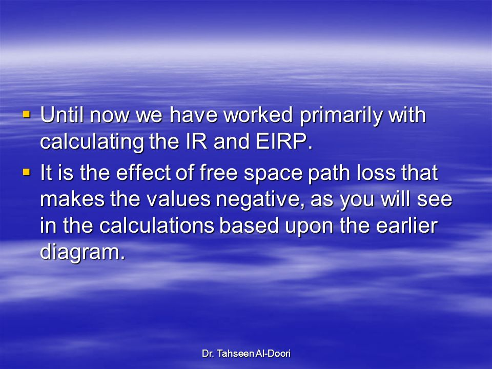 Until now we have worked primarily with calculating the IR and EIRP.