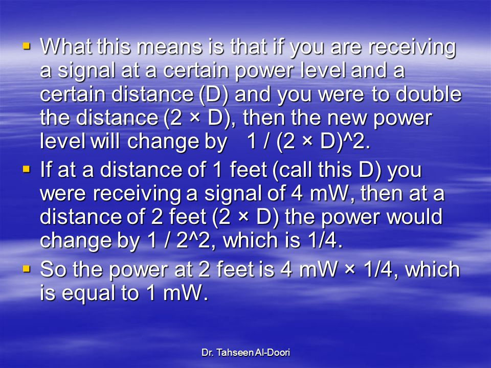 So the power at 2 feet is 4 mW × 1/4, which is equal to 1 mW.