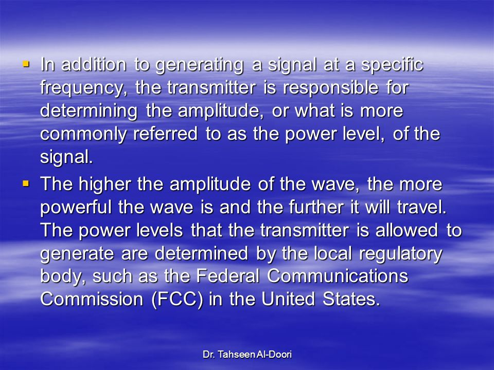 In addition to generating a signal at a specific frequency, the transmitter is responsible for determining the amplitude, or what is more commonly referred to as the power level, of the signal.