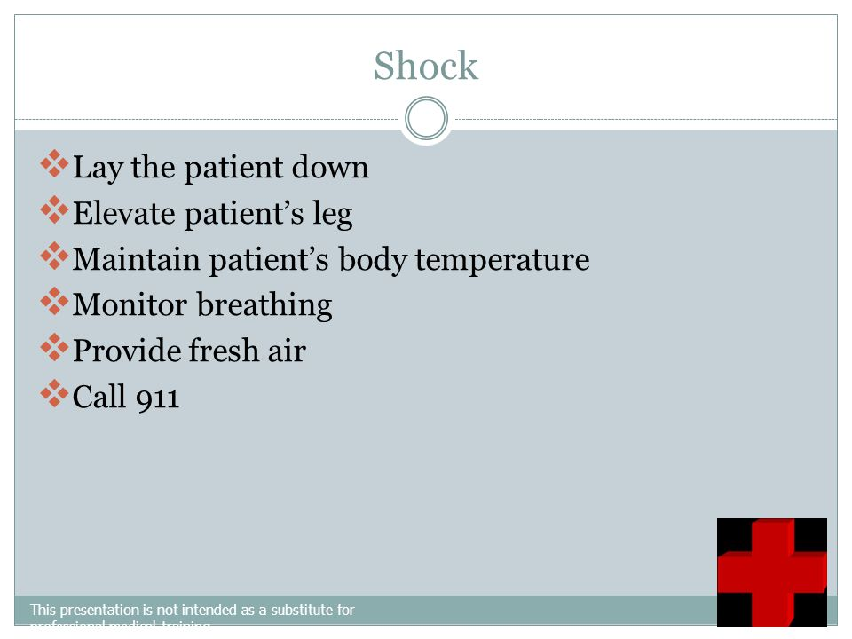Shock Lay the patient down Elevate patient's leg