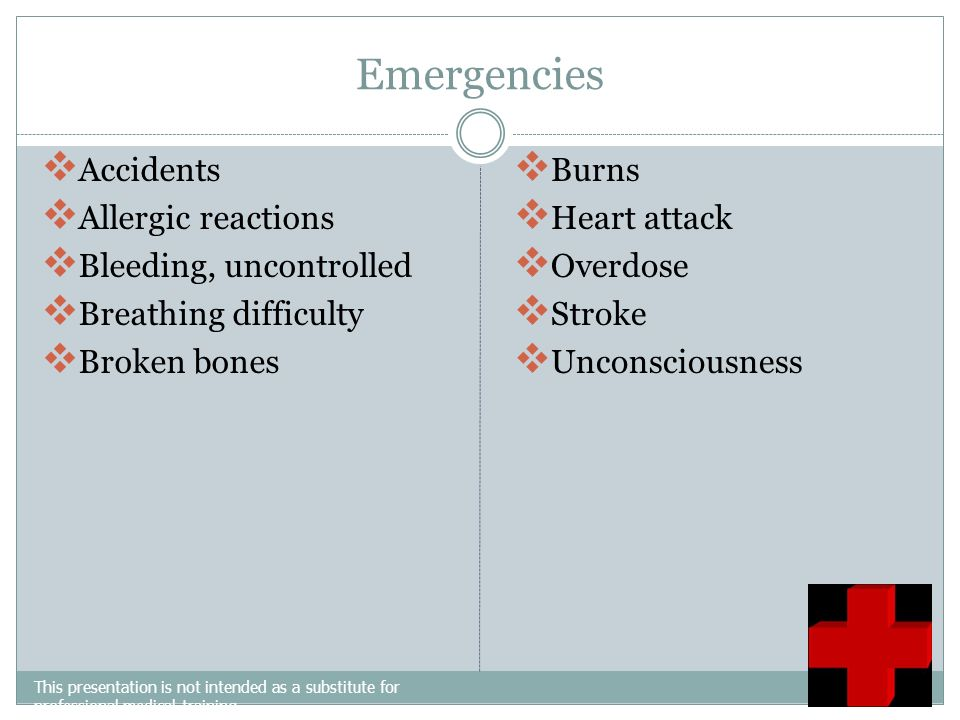 Emergencies Accidents Allergic reactions Bleeding, uncontrolled